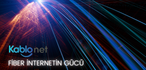 Fiber İnternet Kablonet İle Sorunsuz Bir İnternete Sahip Olun