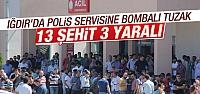 Iğdır'da polis servisine saldırı: 13...