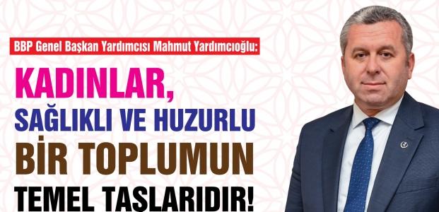Yardımcıoğlu: Kadınlar, Sağlıklı Ve Huzurlu Bir Toplumun Temel Taşlarıdır!